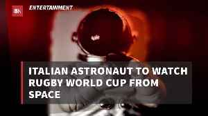 The Rugby World Cup Can Be Watched In Space [Video]