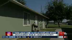 Shafter farm labor camp could house homeless women [Video]