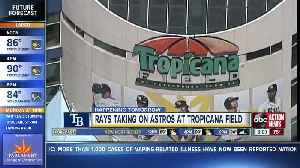 News video: Rays taking on Astros at Tropicana Field on Monday