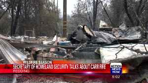 Secretary of Homeland Security visits Redding to talk about Carr Fire [Video]