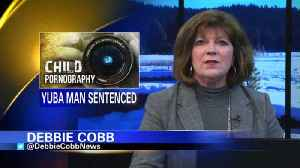 Yuba City man sentenced to 20 years on child pornography charges [Video]