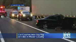 Car Crashes Into Big Rig On I-80 In Placer County [Video]