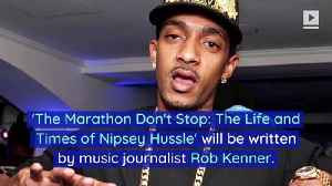 Nipsey Hussle Biography 'The Marathon Don't Stop' Coming in 2020 [Video]