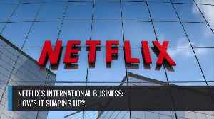 Netflix's International Business: How's It Shaping Up? [Video]