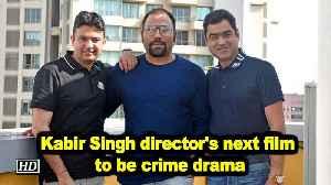 News video: Kabir Singh director's next film to be crime drama
