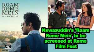 News video: Nawazuddin's 'Roam Rome Mein' to be screened at Rome Film Fest