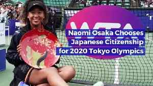 Naomi Osaka Chooses Japanese Citizenship for 2020 Tokyo Olympics [Video]