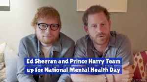 Ed Sheeran And Prince Harry Take Mental Health Seriously [Video]