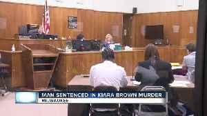 Milwaukee man sentenced in Kiara Brown murder [Video]