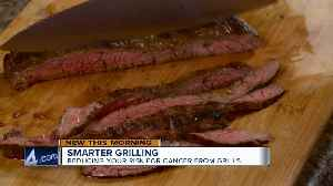 Grill smarter to reduce cancer risks [Video]