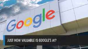 Just How Valuable Is Google's AI? [Video]