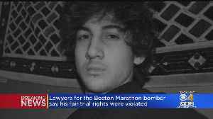 Lawyers For Boston Marathon Bomber Say His Fair Trial Rights Were Violated [Video]