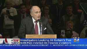 Investigators Looking At Rudy Giuliani's Ties With Men Idicted On Finance Violations [Video]