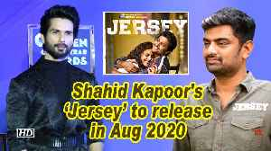 Shahid Kapoor's 'Jersey' to release in Aug 2020 [Video]