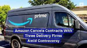 Amazon Cancels Contracts With Three Delivery Firms Amid Controversy [Video]