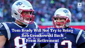 Tom Brady Will Not Try to Bring Rob Gronkowski Back From Retirement [Video]