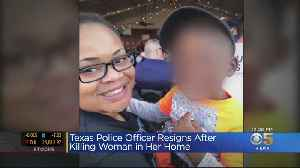 Fort Worth Police Officer Who Fatally Shot Black Woman In Her Home Resigns [Video]