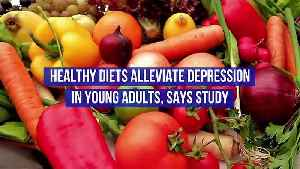 Healthy Diets Alleviate Depression in Young Adults, Says Study [Video]