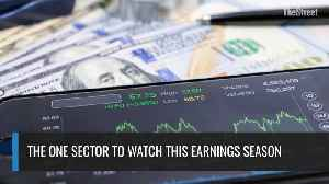 The One Sector To Watch This Earnings Season [Video]