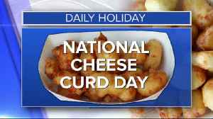 Daily Holiday - 10/15/19 - National Cheese Curd day [Video]