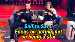 Saif to Sara: Focus on acting, not on being a star [Video]