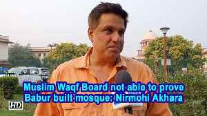 Ayodhya title dispute | Muslim Waqf Board not able to prove Babur built mosque: Nirmohi Akhara [Video]