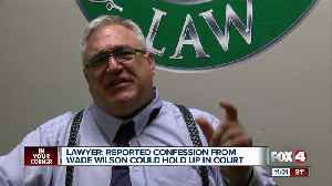 Lawyer: Possible confession from Wade Wilson could hold up in court [Video]