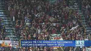 Sources: MLS To Announce Sacramento Will Get Expansion Team In 2022 [Video]