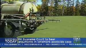 Pa. Supreme Court To Hear Arguments In Pesticide Case [Video]