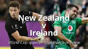 Rugby World Cup quarter-final preview: New Zealand v Ireland [Video]