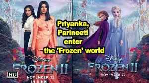 Priyanka, Parineeti enter the 'Frozen' world [Video]