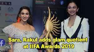 Sara Ali Khan, Rakul Preet Singh adds glam quotient at IIFA Awards 2019 [Video]