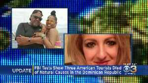3 American Tourists Died Of Natural Causes In Dominican Republic, FBI Tests Reveal [Video]