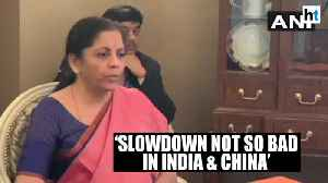 News video: 'Economic slowdown is not so bad in India & China': Nirmala Sitharaman