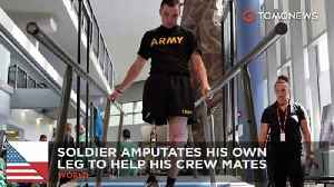 Soldier amputates his own leg to save his crew members [Video]