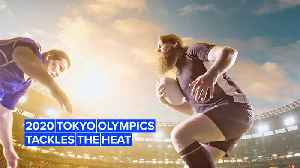 Tokyo Olympics 2020: Beating the summer heat [Video]