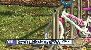 Clawson police investigating stranger danger incidents near schools [Video]