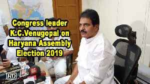 Congress leader K.C.Venugopal on Haryana Assembly Election 2019 [Video]