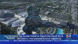 Seminole Hard Rock To Officially Open Guitar Hotel [Video]