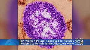 Allentown Woman Quarantined Over Fears Of Measles Exposure [Video]