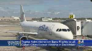 Trump Adminstration Bans US Flights To Most Cuban Cities [Video]