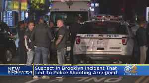 Suspect In Brooklyn Incident That Led To Police Shooting Arraigned [Video]