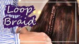 Loop Braid Hair Tutorial | Simple Hairstyles | How to Do A Loop Braid [Video]