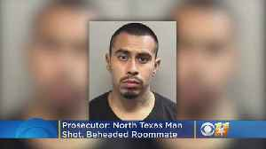 Prosecutor: North Texas Man Shot, Beheaded Roommate [Video]