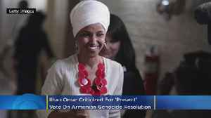 Ilhan Omar Criticized For 'Present' Vote On Armenian Genocide Resolution [Video]