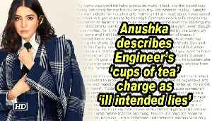 Anushka describes Engineer's 'cups of tea' charge as 'ill intended lies' [Video]