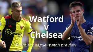 Premier League preview: Watford v Chelsea [Video]