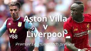 Premier Leaguepreview: Liverpool v Aston Villa [Video]