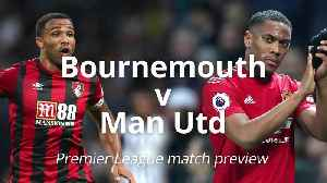 Premier League match Bournemouth V United preview [Video]