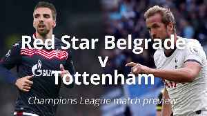 Champions League match preview: Red Star v Tottenham [Video]